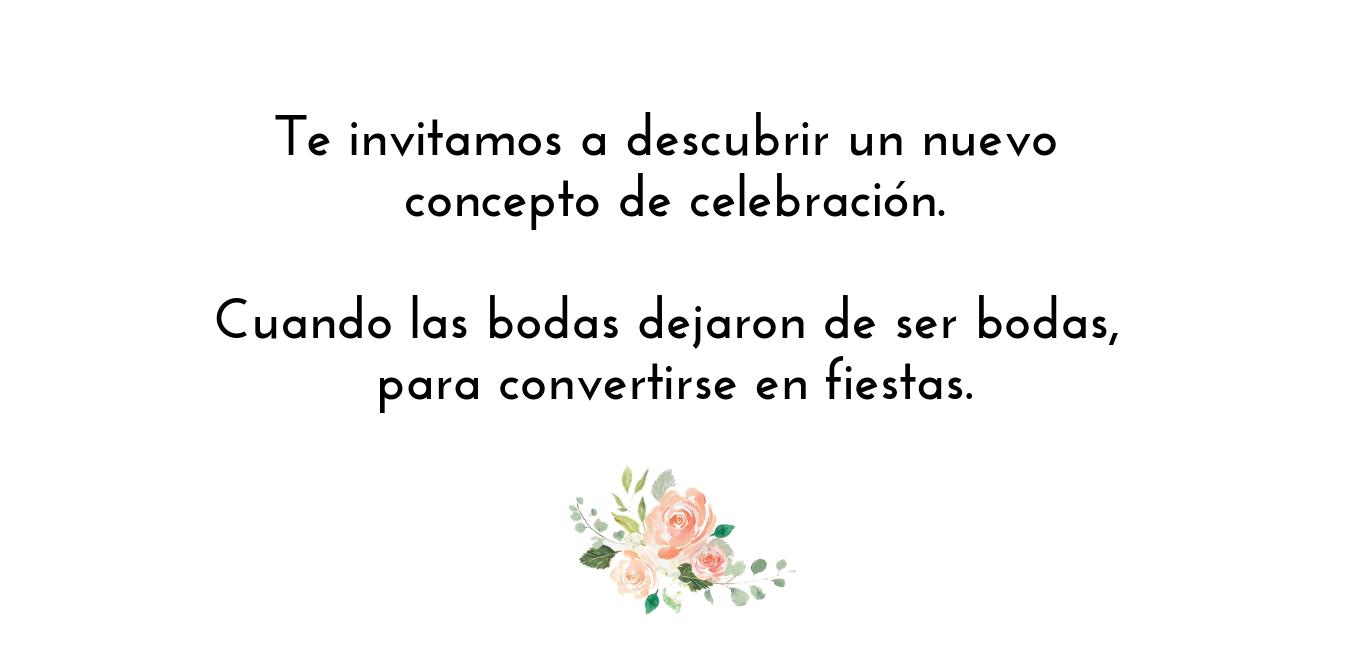 Te invitamos a descubrir un nuevo concepto de celebracion. Cuando las bodas dejaron de ser bodas, para convertirse en fiestas.